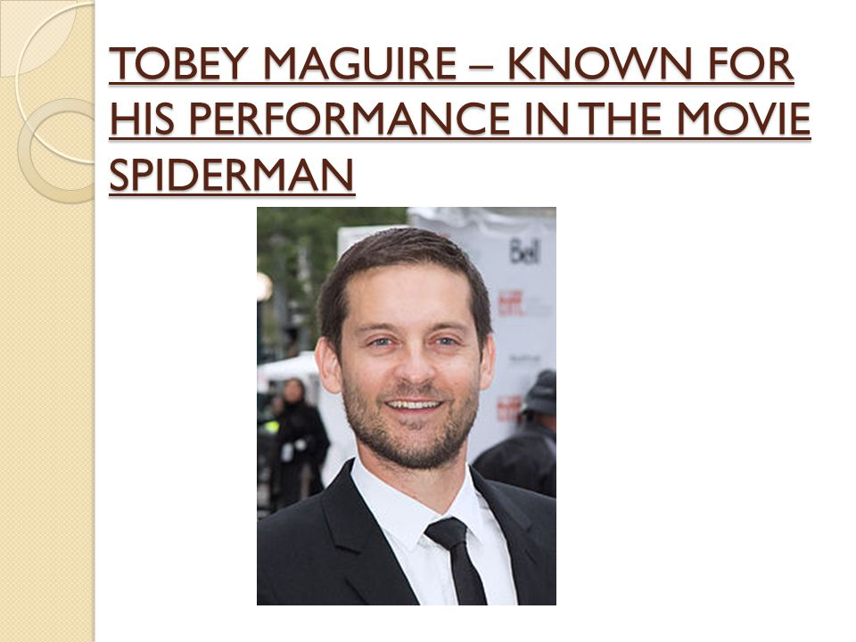 TOBEY MAGUIRE – KNOWN FOR HIS PERFORMANCE IN THE MOVIE SPIDERMAN
