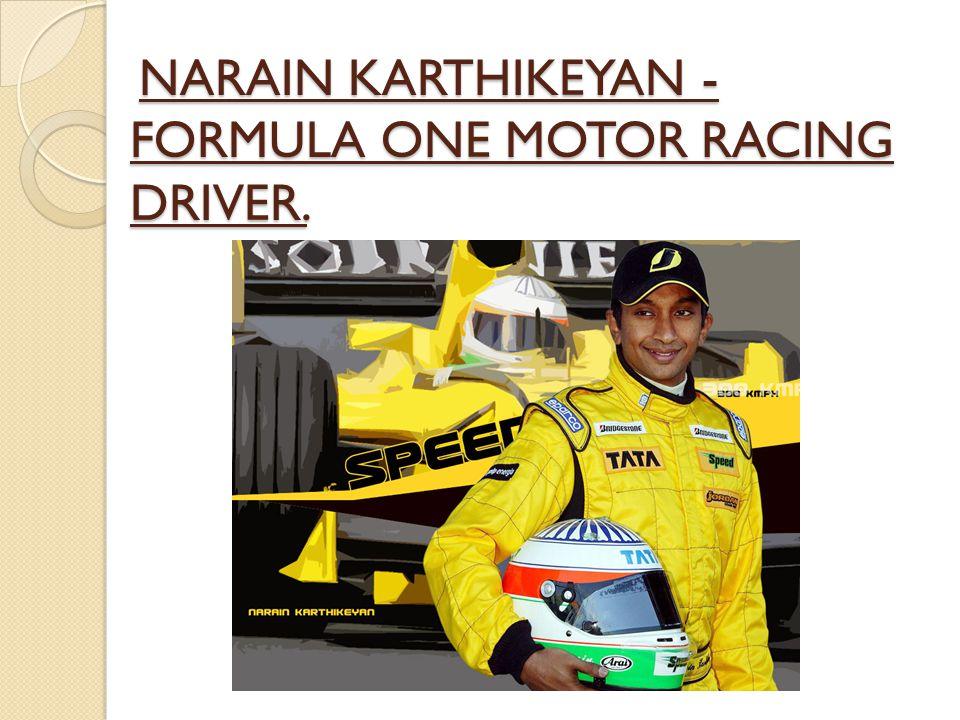 NARAIN KARTHIKEYAN - FORMULA ONE MOTOR RACING DRIVER.