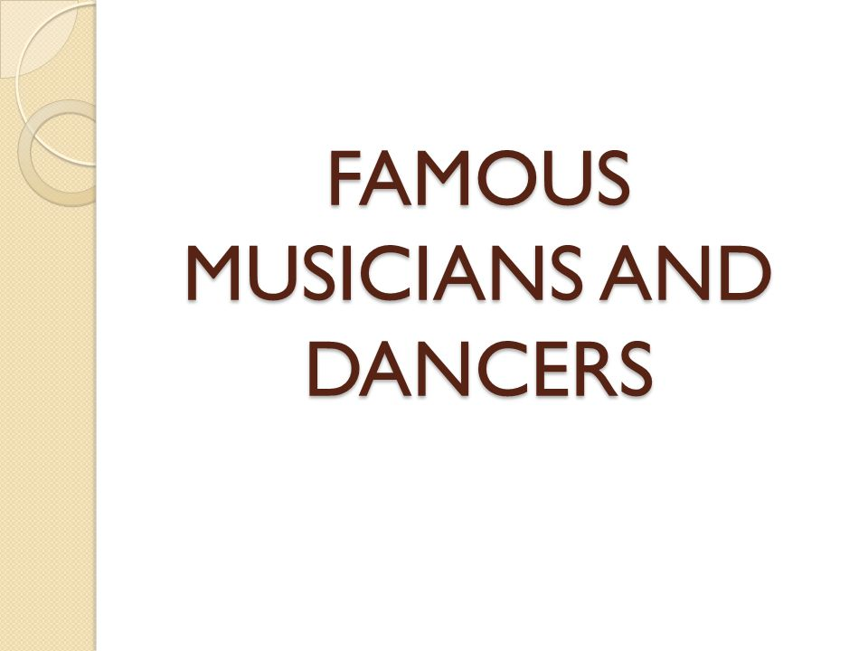 FAMOUS MUSICIANS AND DANCERS