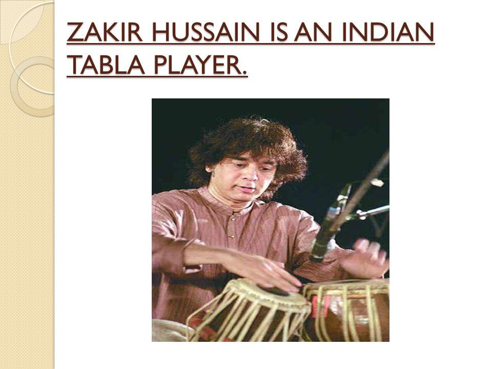 ZAKIR HUSSAIN IS AN INDIAN TABLA PLAYER.