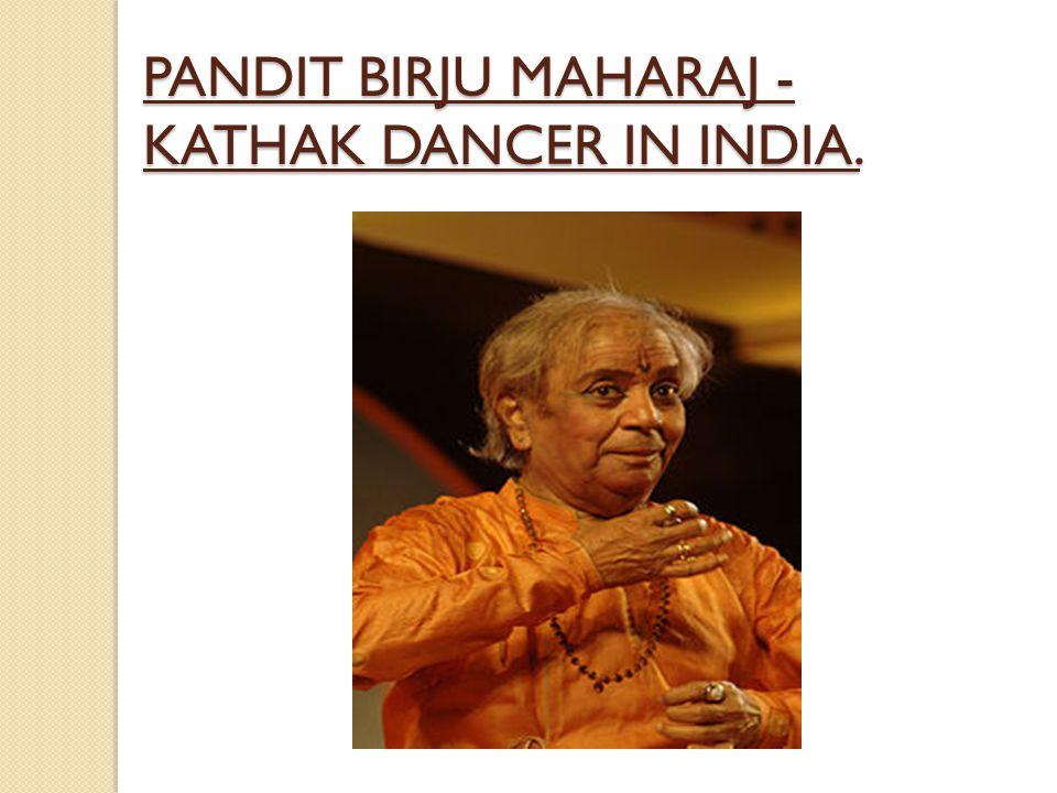 PANDIT BIRJU MAHARAJ - KATHAK DANCER IN INDIA.
