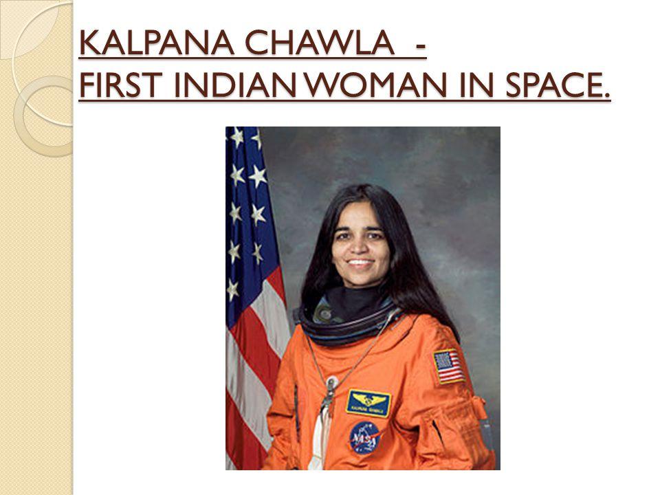 KALPANA CHAWLA - FIRST INDIAN WOMAN IN SPACE.