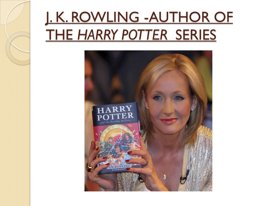 J. K. ROWLING -AUTHOR OF THE HARRY POTTER SERIES