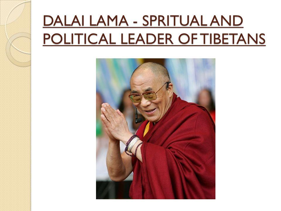 DALAI LAMA - SPRITUAL AND POLITICAL LEADER OF TIBETANS