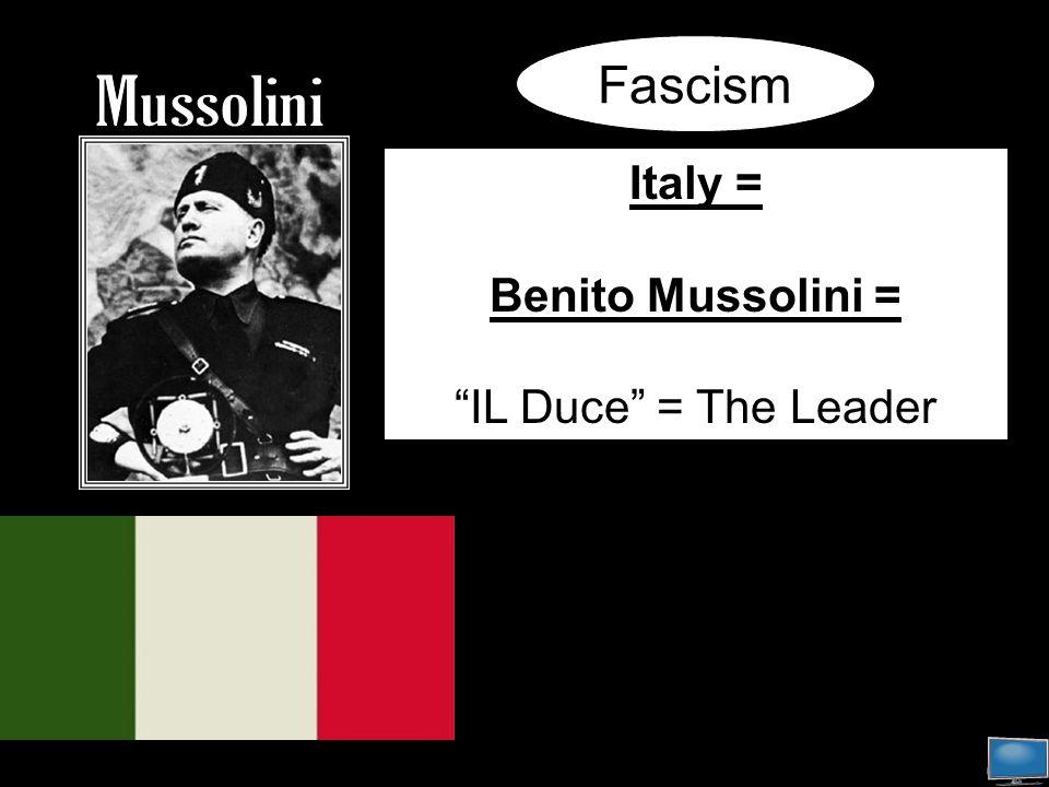 Italy = Benito Mussolini = IL Duce = The Leader Fascism