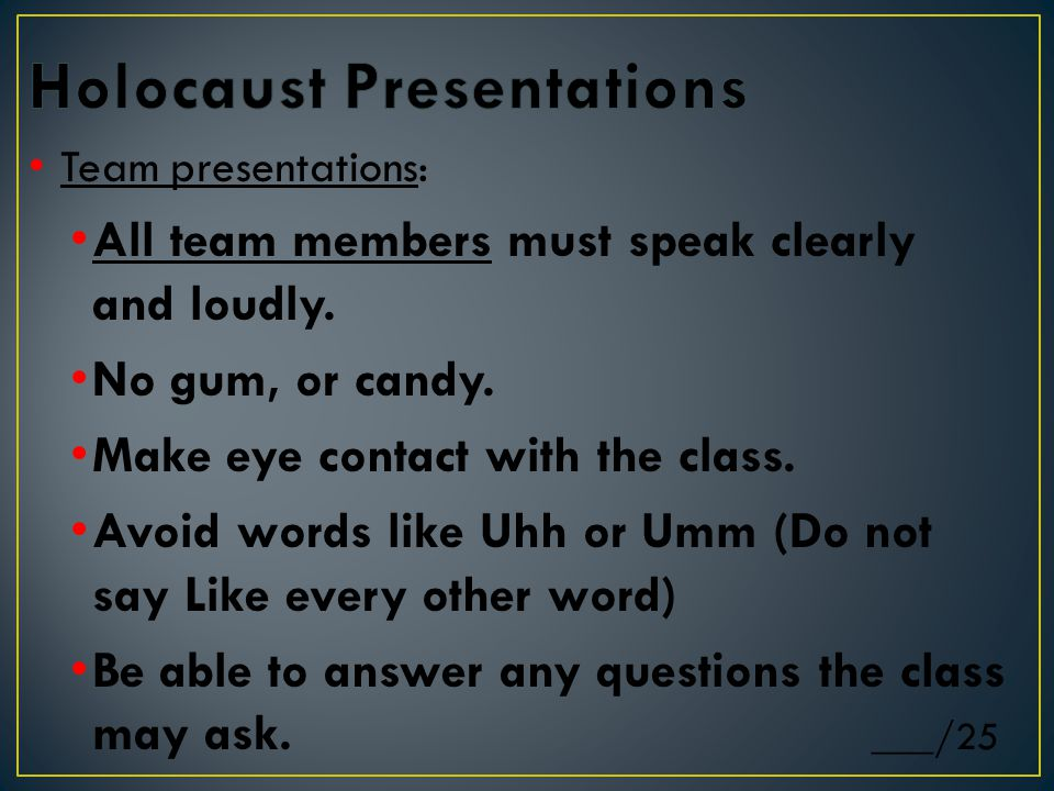 Team presentations: All team members must speak clearly and loudly.