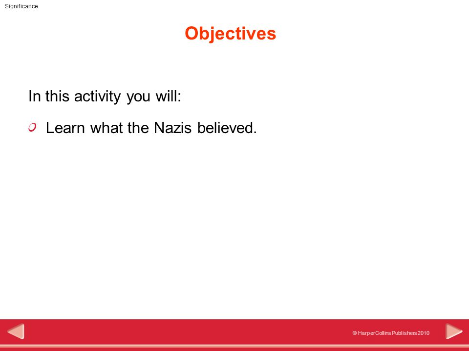 © HarperCollins Publishers 2010 Significance Objectives In this activity you will: Learn what the Nazis believed.