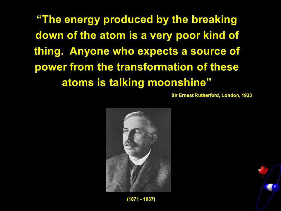 The energy produced by the breaking down of the atom is a very poor kind of thing.