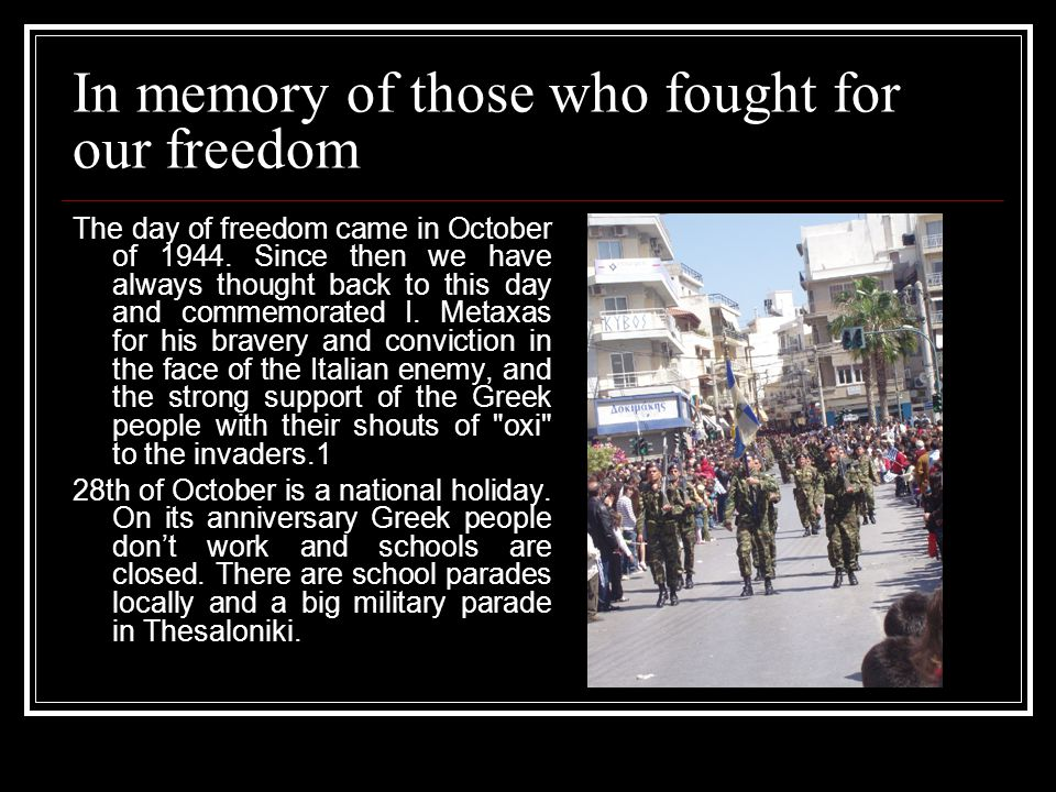In memory of those who fought for our freedom The day of freedom came in October of 1944.
