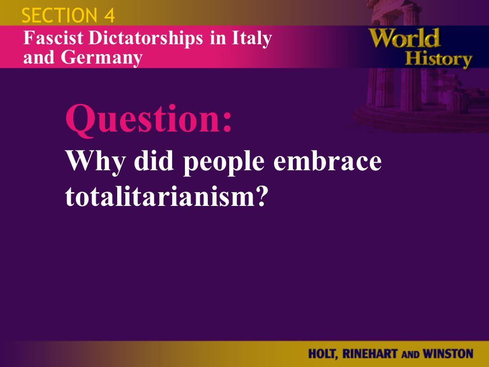 SECTION 4 Question: Why did people embrace totalitarianism? Fascist Dictatorships in Italy and Germany