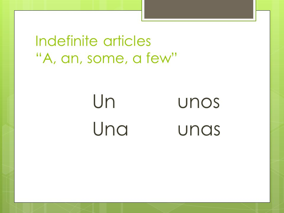 Indefinite articles A, an, some, a few Ununos Unaunas
