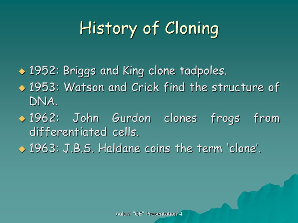 Aulani GE Presentation 4 Brief History of Cloning  1902: Walter Sutton proves chromosomes hold genetic information.