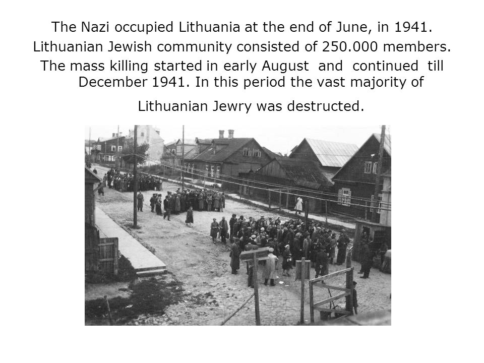 The Nazi occupied Lithuania at the end of June, in 1941.