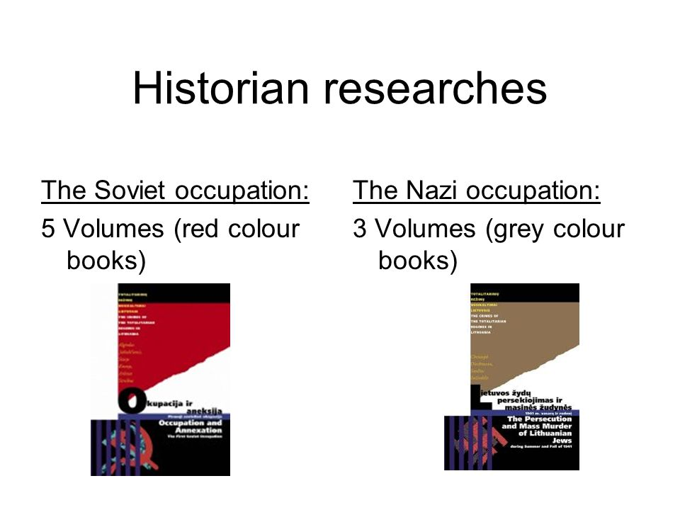Historian researches The Soviet occupation: 5 Volumes (red colour books) The Nazi occupation: 3 Volumes (grey colour books)