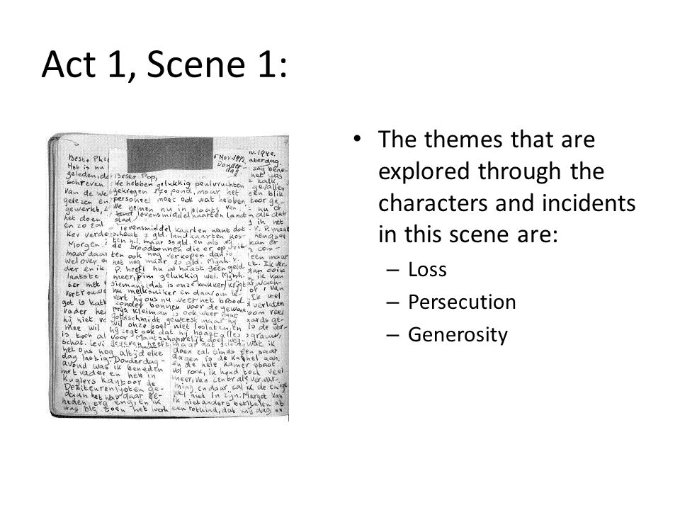 Act 1, Scene 1: The themes that are explored through the characters and incidents in this scene are: – Loss – Persecution – Generosity
