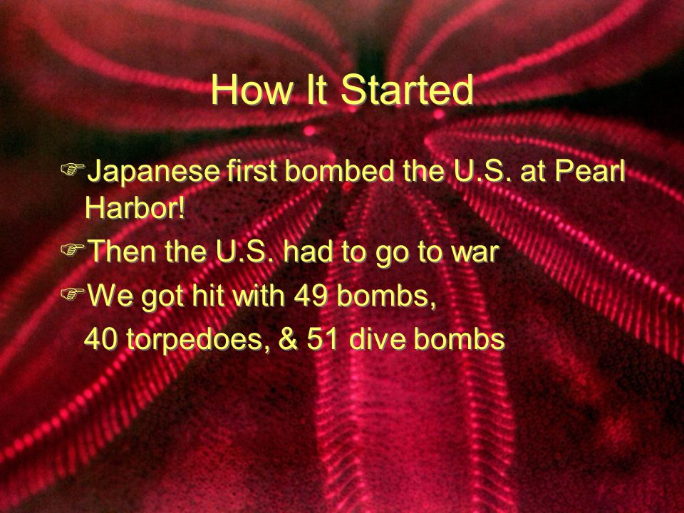 How It Started  Japanese first bombed the U.S.at Pearl Harbor.
