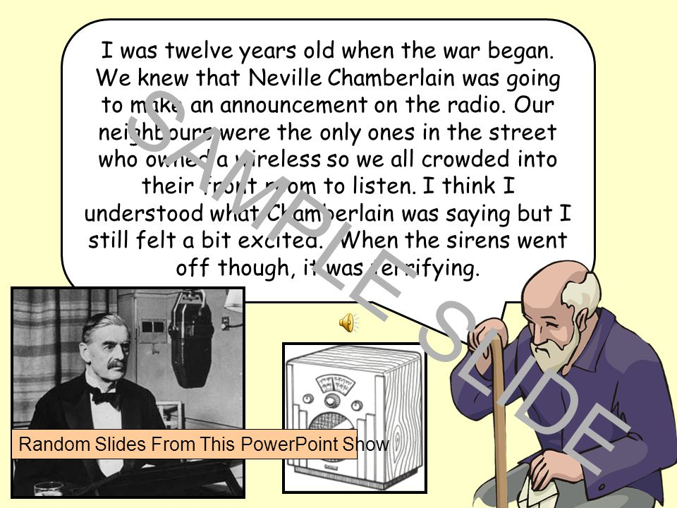 www.ks1resources.co.uk I was twelve years old when the war began. We knew that Neville Chamberlain was going to make an announcement on the radio. Our