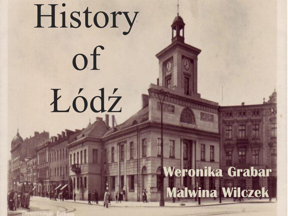 History of Łódź Weronika Grabar Malwina Wilczek