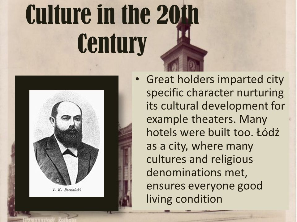 Culture in the 20th Century Great holders imparted city specific character nurturing its cultural development for example theaters. Many hotels were b