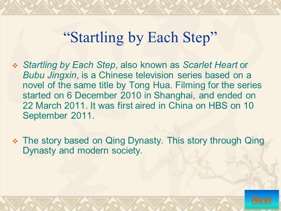 Startling by Each Step  Startling by Each Step, also known as Scarlet Heart or Bubu Jingxin, is a Chinese television series based on a novel of the same title by Tong Hua.