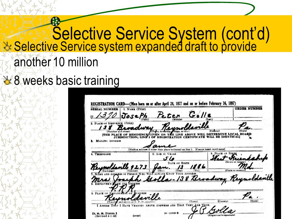 Selective Service System (cont'd) Selective Service system expanded draft to provide another 10 million 8 weeks basic training