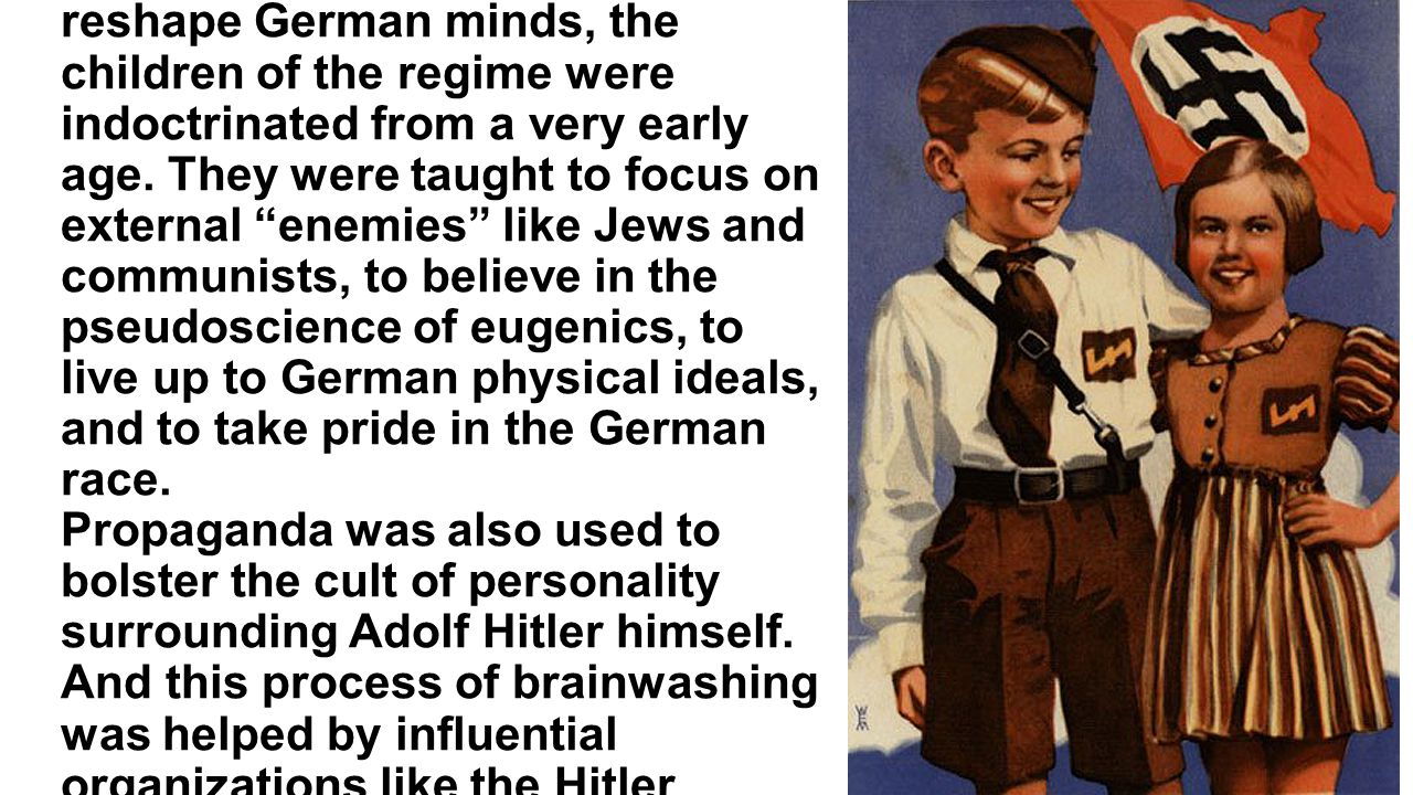 As part of Hitler's program to reshape German minds, the children of the regime were indoctrinated from a very early age. They were taught to focus on