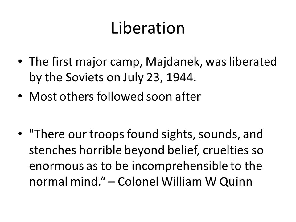 Liberation The first major camp, Majdanek, was liberated by the Soviets on July 23, 1944.