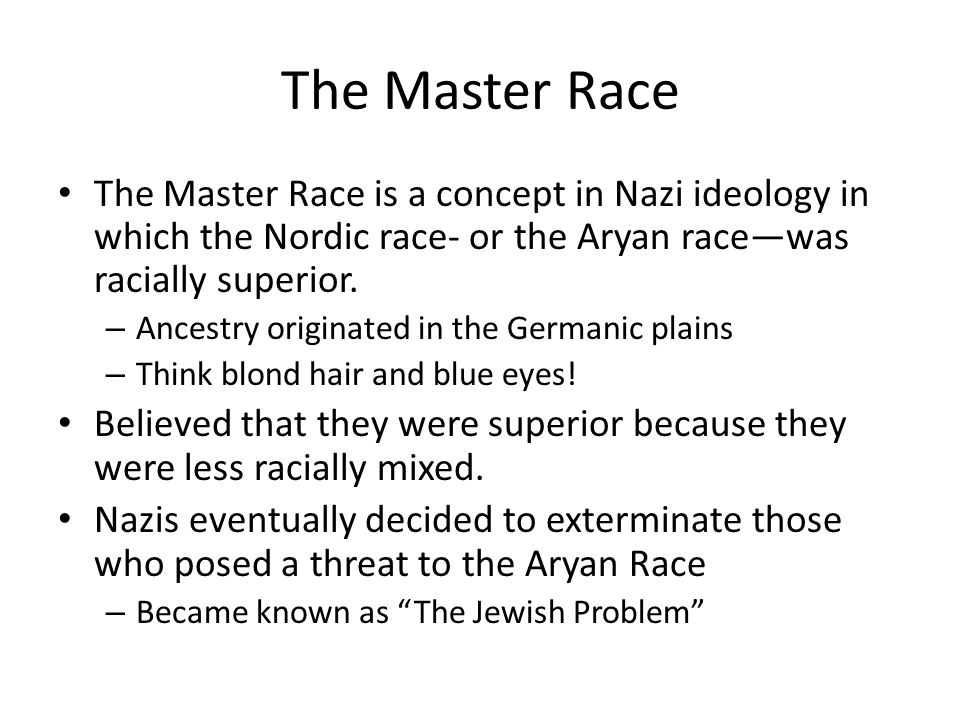 The Master Race The Master Race is a concept in Nazi ideology in which the Nordic race- or the Aryan race—was racially superior.