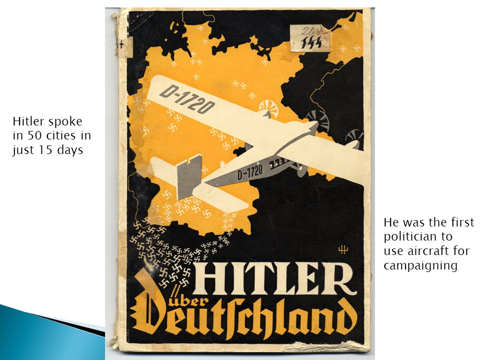 Hitler spoke in 50 cities in just 15 days He was the first politician to use aircraft for campaigning