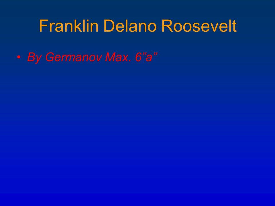 """Franklin Delano Roosevelt By Germanov Max. 6""""a"""""""
