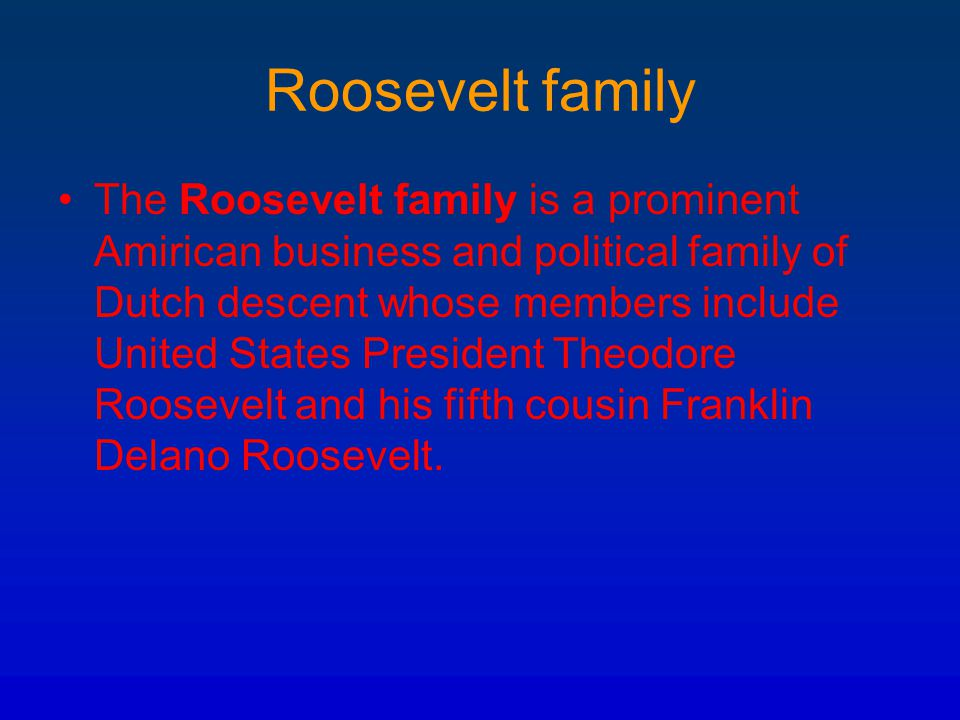 Roosevelt family The Roosevelt family is a prominent Amirican business and political family of Dutch descent whose members include United States Presi