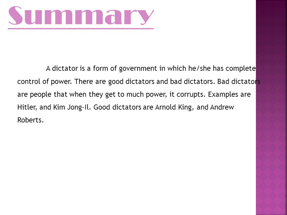 Summary A dictator is a form of government in which he/she has complete control of power.