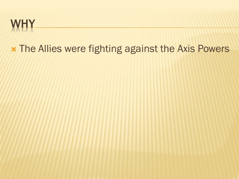  The Allies were fighting against the Axis Powers