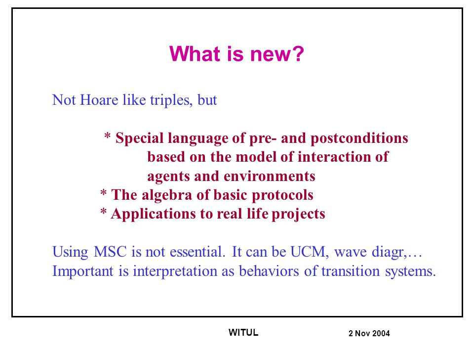 2 Nov 2004 WITUL Predicate transformers Predicate transformer: Example: postcondition: (DAP d.paging_ms := head (DAP d.page_list)) & (DAP d.page_list := tail (DAP d.page_list)) & MS (m, respond a) & DAP(d, paging(DAP d.paging_ms)) easy case What will be after.