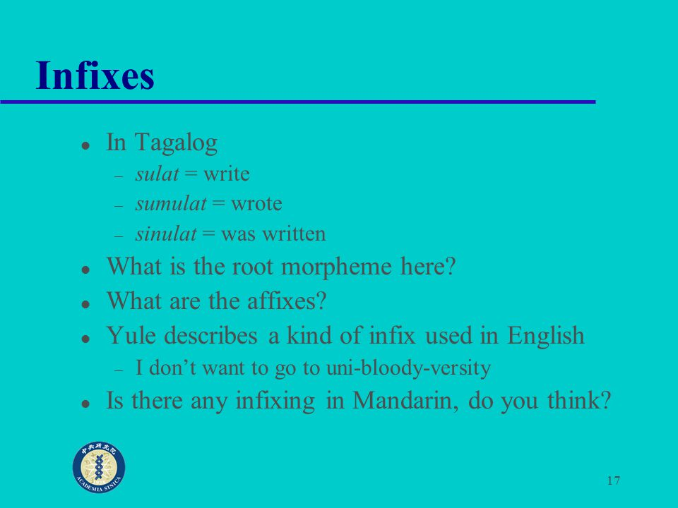 17 Infixes In Tagalog – sulat = write – sumulat = wrote – sinulat = was written What is the root morpheme here.