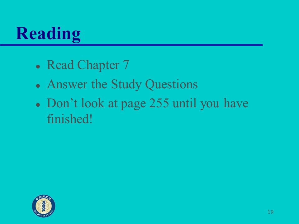 19 Reading Read Chapter 7 Answer the Study Questions Don't look at page 255 until you have finished!