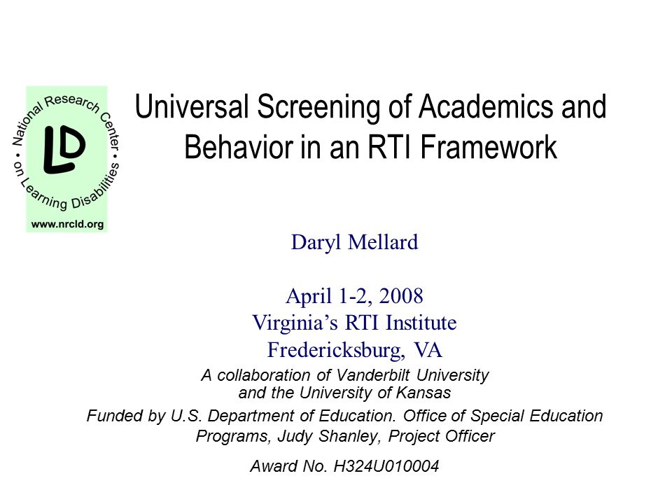 Universal Screening of Academics and Behavior in an RTI Framework A collaboration of Vanderbilt University and the University of Kansas Funded by U.S.