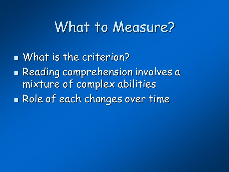 Part 2:Early Reading Screening Predictive indicators Predictive indicators Criterion measures Criterion measures Remember: Time interval is a big influence Remember: Time interval is a big influence