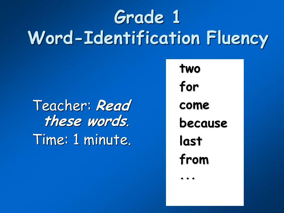Grade 1 Word-Identification Fluency Teacher: Read these words.