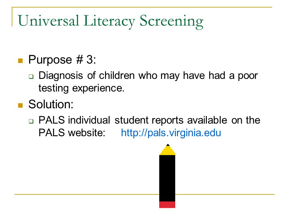 Universal Literacy Screening Purpose # 3:  Diagnosis of children who may have had a poor testing experience.