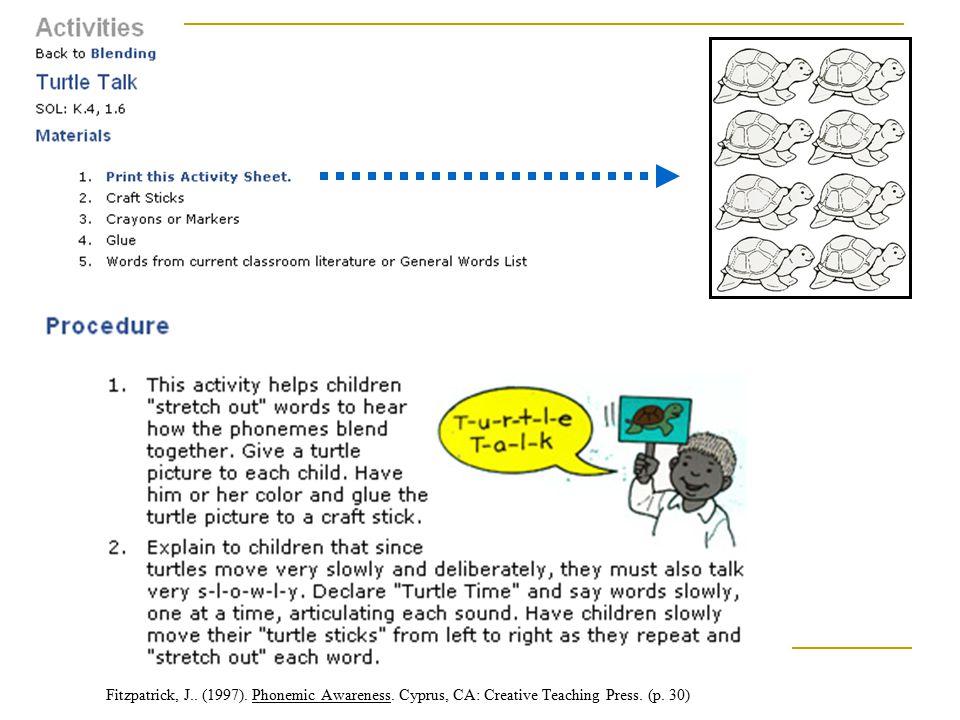 Fitzpatrick, J.. (1997). Phonemic Awareness. Cyprus, CA: Creative Teaching Press. (p. 30)