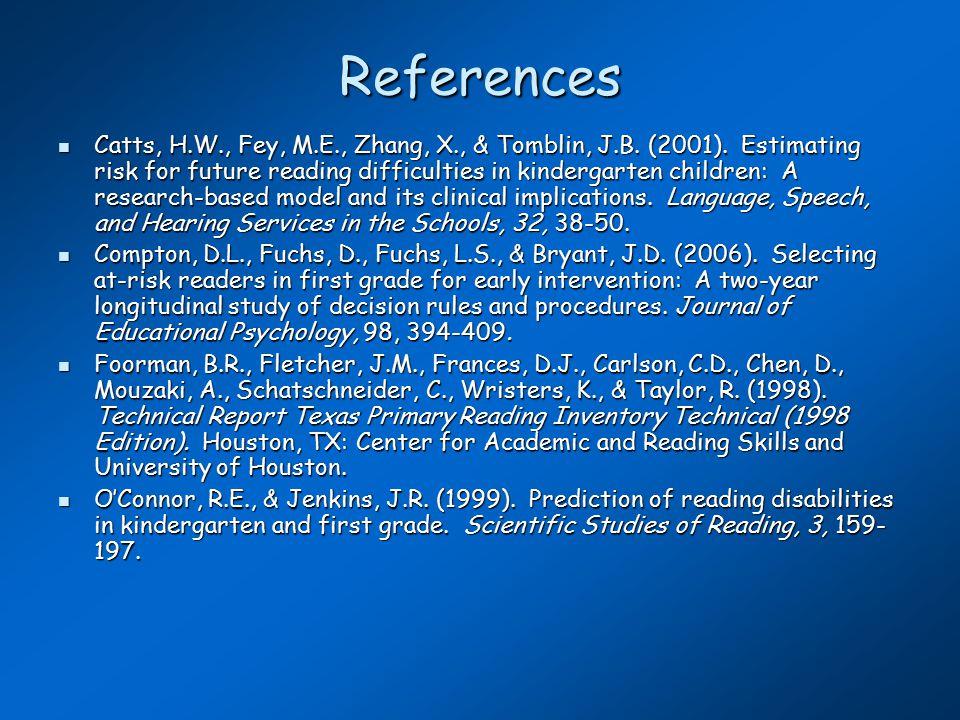 References Catts, H.W., Fey, M.E., Zhang, X., & Tomblin, J.B.