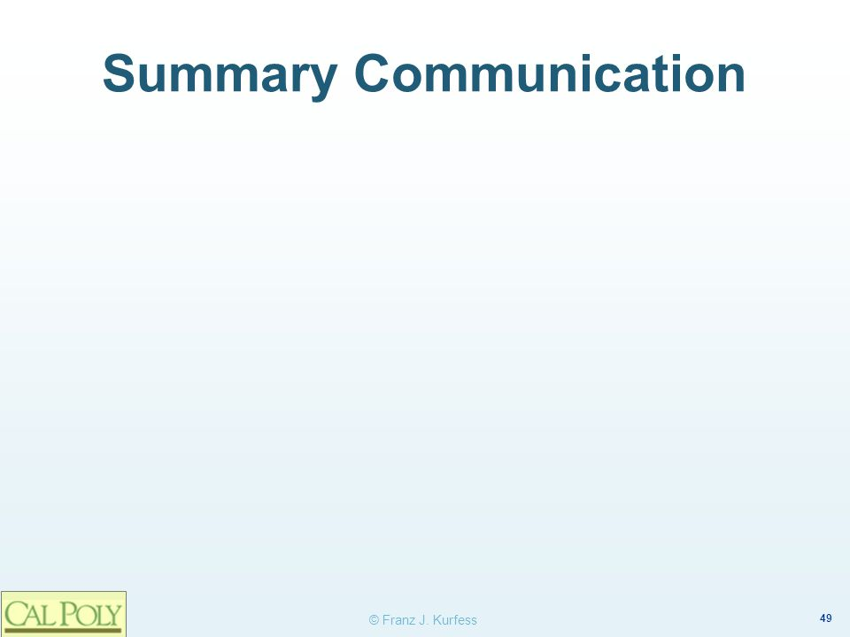 49 © Franz J. Kurfess Summary Communication