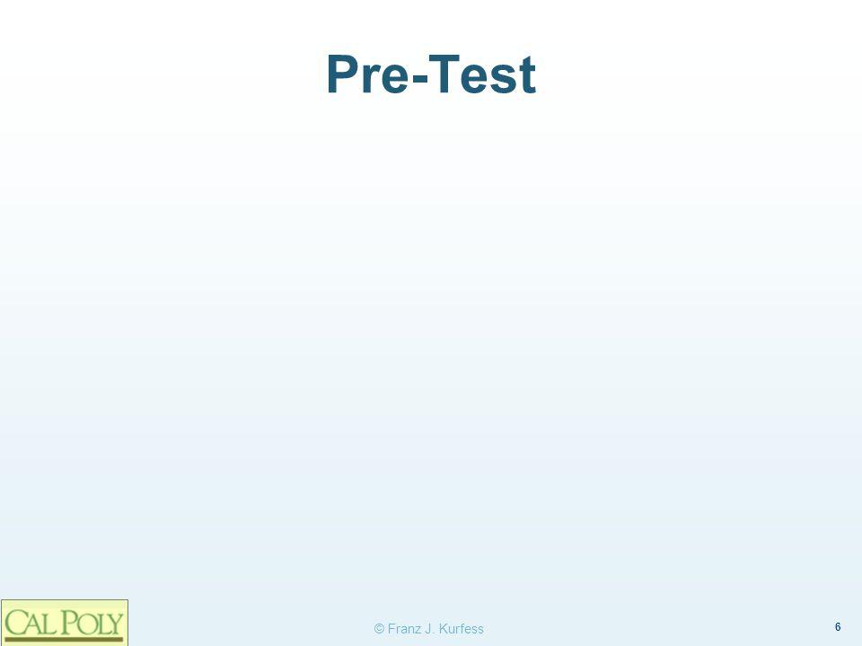 6 © Franz J. Kurfess Pre-Test