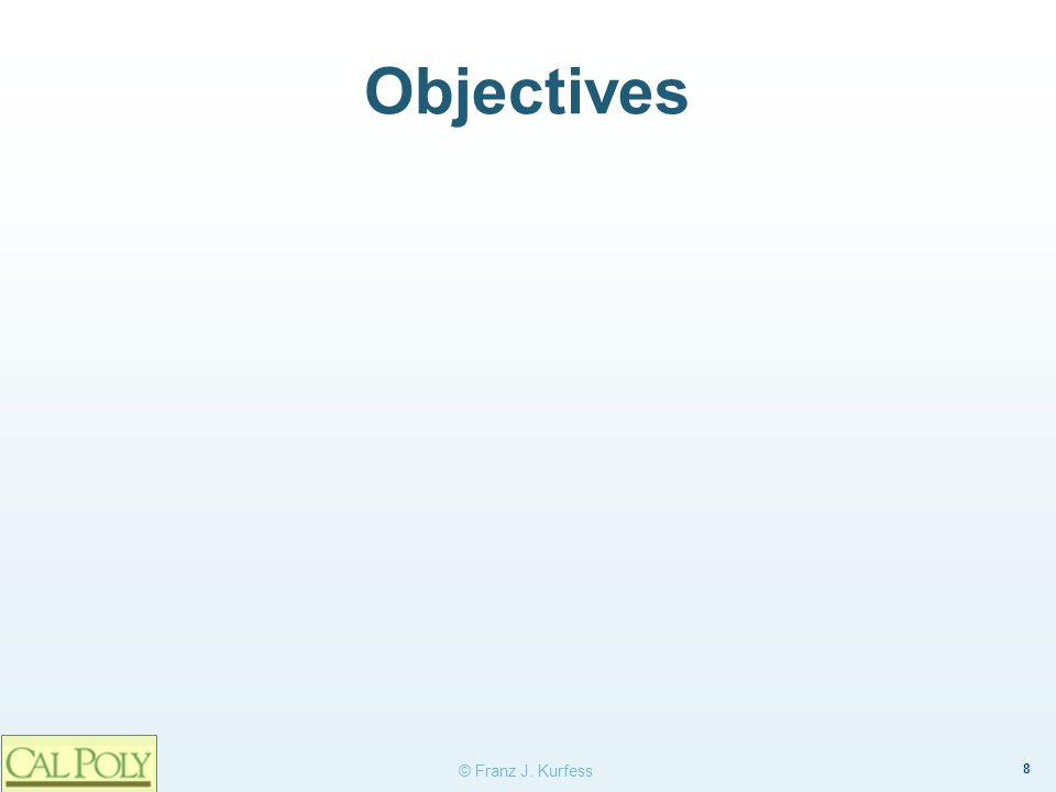 8 © Franz J. Kurfess Objectives