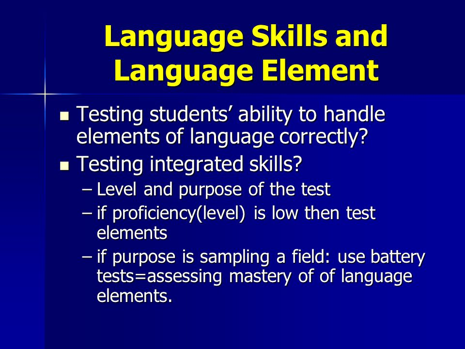 Language Skills and Language Element Testing students' ability to handle elements of language correctly? Testing students' ability to handle elements