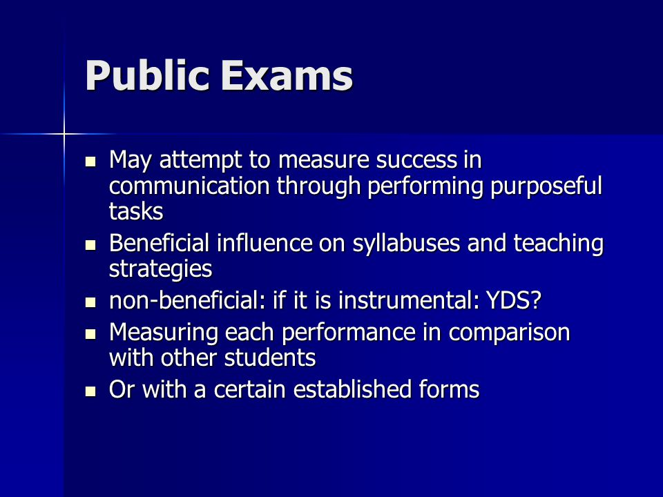 Public Exams May attempt to measure success in communication through performing purposeful tasks May attempt to measure success in communication throu