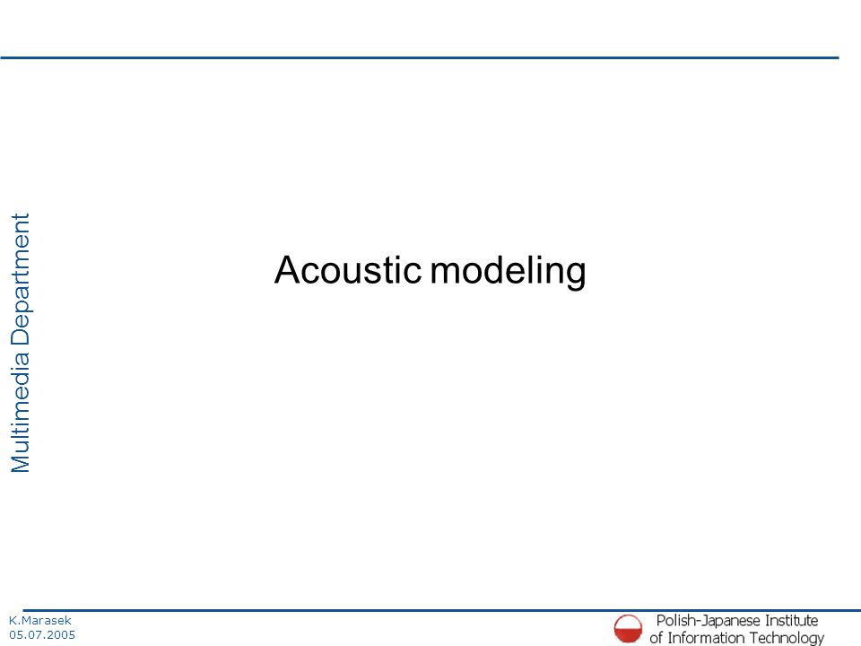 K.Marasek 05.07.2005 Multimedia Department Acoustic modeling