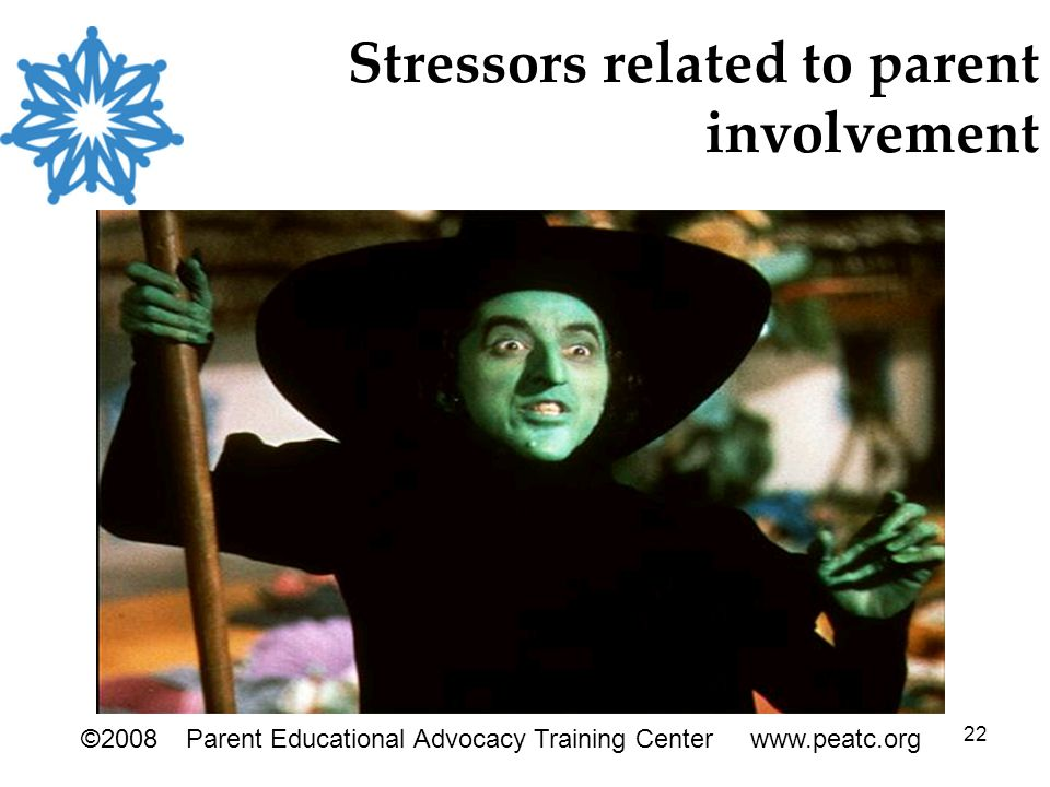 22 Stressors related to parent involvement ©2008Parent Educational Advocacy Training Center www.peatc.org
