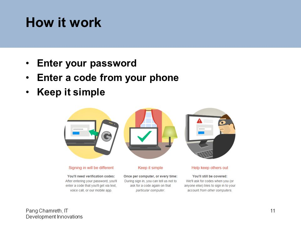 How it work Enter your password Enter a code from your phone Keep it simple Pang Chamreth, IT Development Innovations 11